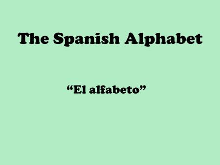 "The Spanish Alphabet ""El alfabeto"". Some notes on the Spanish alphabet… In English, sometimes vowels take on different pronunciations Pronounce the following."