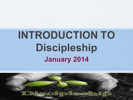 INTRODUCTION TO Discipleship January 2014. Am I still growing as a Christian?""