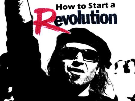 How to Start a. How to Start a Revolution The single greatest cause of atheism in the world today is Christians who acknowledge Jesus with their lips,