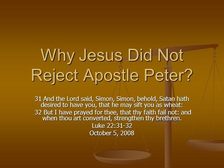 Why Jesus Did Not Reject Apostle Peter? 31 And the Lord said, Simon, Simon, behold, Satan hath desired to have you, that he may sift you as wheat: 32 But.