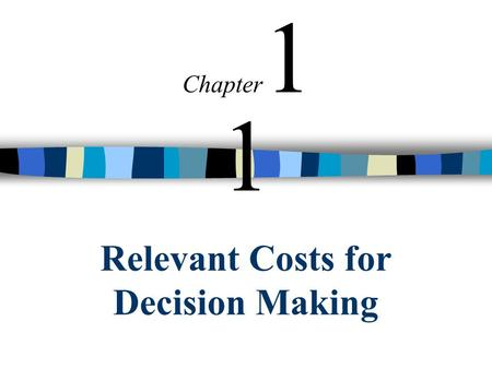 Relevant Costs for Decision Making Chapter 1 1. © The McGraw-Hill Companies, Inc., 2002 Irwin/McGraw-Hill 2 Cost Concepts for Decision Making A relevant.