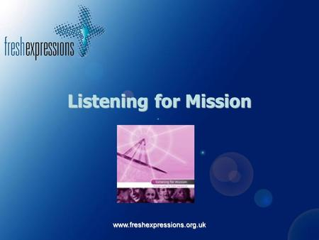 Www.freshexpressions.org.uk Listening for Mission.