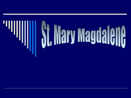 Early Life  Not much is recorded about the life of Mary Magdalene before she became a follower of Jesus.  She is from the town of Magdala in Galilee.