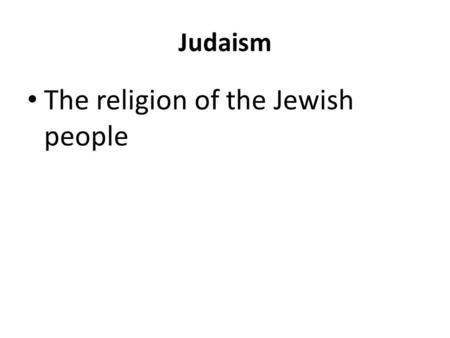 Judaism The religion of the Jewish people. Exodus A long and difficult journey Jews- traveled from Egypt to Canaan From slavery to freedom.