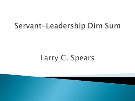 Larry C. Spears.  Servant-Leadership (1977/2002)  On Becoming a Servant-Leader (1996)  Seeker and Servant (1996)  The Power of Servant-Leadership.
