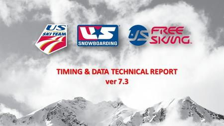 TIMING & DATA TECHNICAL REPORT ver 7.3 1. Timing & Data Technical Report is required for all scored events – USSA & FIS. It is also required for USSA.