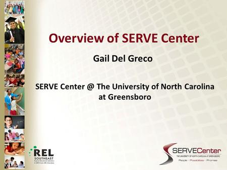 Overview of SERVE Center Gail Del Greco SERVE The University of North Carolina at Greensboro.
