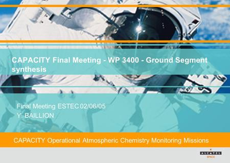 CAPACITY Operational Atmospheric Chemistry Monitoring Missions CAPACITY Final Meeting - WP 3400 - Ground Segment synthesis Final Meeting ESTEC02/06/05.