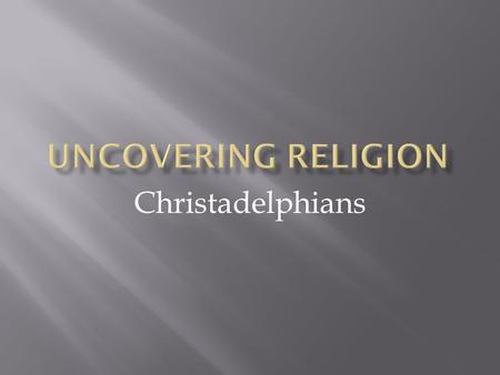 "Christadelphians.  Ephesians 5:11  ""Have nothing to do with the fruitless deeds of darkness, but rather expose them."""