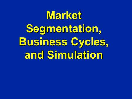 Market Segmentation, Business Cycles, and Simulation.