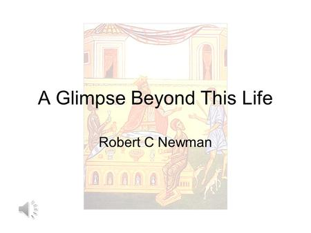 A Glimpse Beyond This Life Robert C Newman What Lies Beyond This Life? Lots of opinions on this question: Nothing (atheist view) Reincarnation (Hindu,