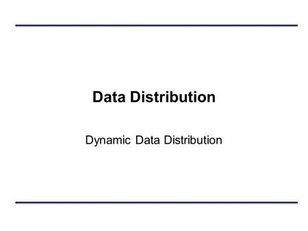Data Distribution Dynamic Data Distribution. Outline Introductory Comments Dynamic (Value based) Data Distribution: HLA Data Distribution Management –Routing.