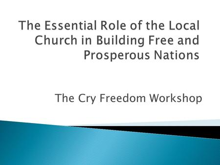 The Cry Freedom Workshop.  God's unfolding plan to bless, heal, redeem all nations is the basic theme of the Bible  God's strategy for blessing nations: