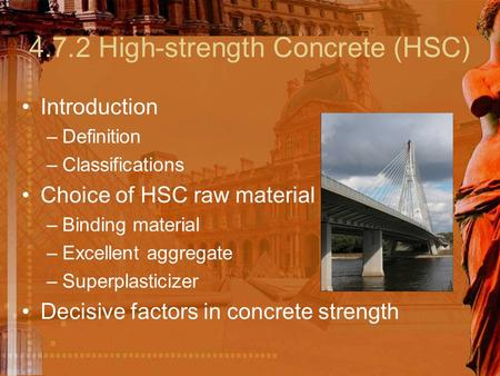 4.7.2 High-strength Concrete (HSC) Introduction –Definition –Classifications Choice of HSC raw material –Binding material –Excellent aggregate –Superplasticizer.