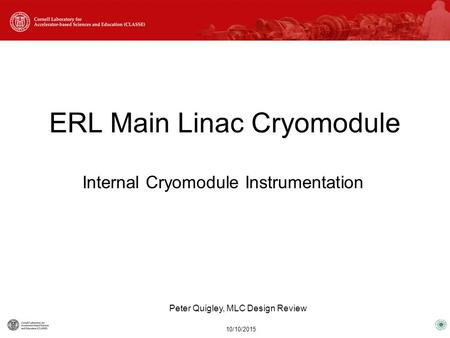 Internal Cryomodule Instrumentation ERL Main Linac Cryomodule 10/10/2015 Peter Quigley, MLC Design Review.
