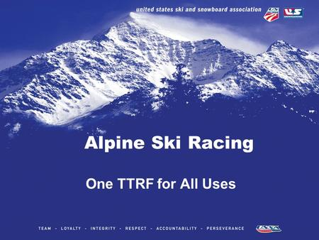 Alpine Ski Racing One TTRF for All Uses. Report Form Changes This Season FIS Form Simplified French and German removed Separate Start Timers deleted Sync.