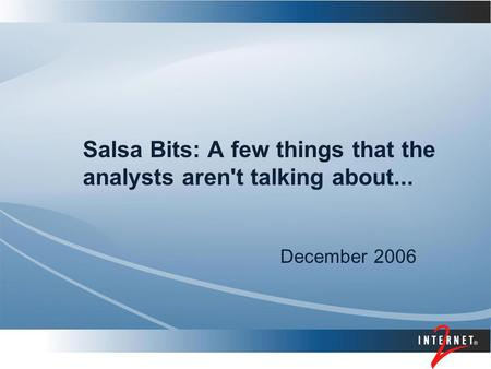 Salsa Bits: A few things that the analysts aren't talking about... December 2006.
