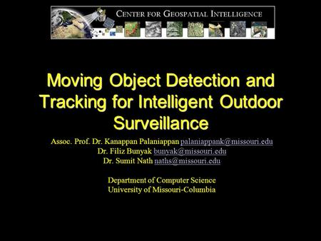 Moving Object Detection and Tracking for Intelligent Outdoor Surveillance Assoc. Prof. Dr. Kanappan Palaniappan