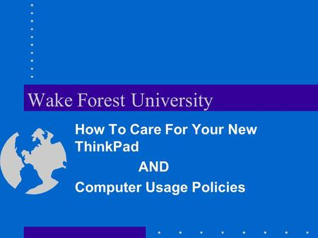 Wake Forest University How To Care For Your New ThinkPad AND Computer Usage Policies.