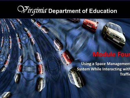 1 Virginia Department of Education Module Four Using a Space Management System While Interacting with Traffic.