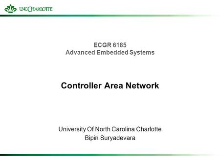 ECGR 6185 Advanced Embedded Systems Controller Area Network University Of North Carolina Charlotte Bipin Suryadevara.