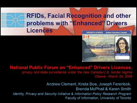 "<< National Public Forum on ""Enhanced"" Drivers Licences, privacy and state surveillance under the new Canada-U.S. border regime Ottawa - March 24, 2009."