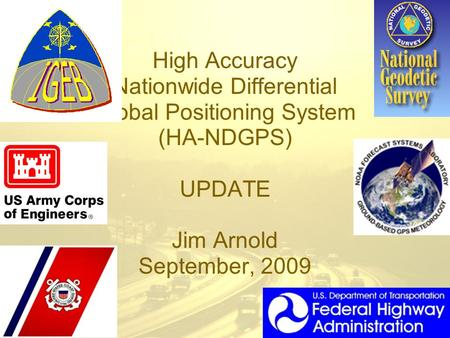 High Accuracy Nationwide Differential Global Positioning System (HA-NDGPS) UPDATE Jim Arnold September, 2009.