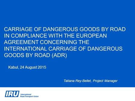 CARRIAGE OF DANGEROUS GOODS BY ROAD IN COMPLIANCE WITH THE EUROPEAN Agreement concerning the international Carriage of Dangerous Goods by Road (ADR) Kabul,