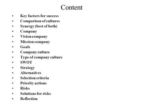 Content Key factors for success Comparison of cultures Synergy (best of both) Company Vision company Mission company Goals Company culture Type of company.