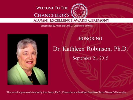 Established by Ann Stuart, Ph.D., Chancellor Emerita HONORING Dr. Kathleen Robinson, Ph.D. September 21, 2015 This award is generously funded by Ann Stuart,