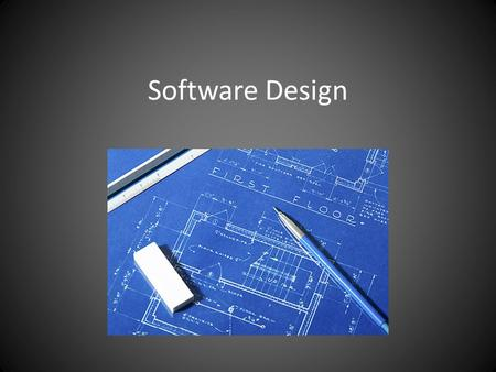 "Software Design. Definition of Design ""the process of defining the architecture, components, interfaces, and other characteristics of a system component"""