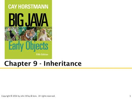 Copyright © 2014 by John Wiley & Sons. All rights reserved.1 Chapter 9 - Inheritance.