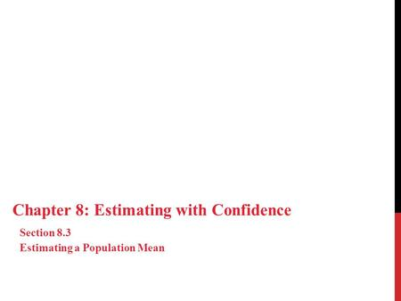 Chapter 8: Estimating with Confidence Section 8.3 Estimating a Population Mean.