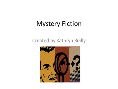 "Mystery Fiction Created by Kathryn Reilly. Mystery Genre Background Mystery fiction focuses on the ""what"" instead of the ""who"" in a story. Mystery fiction."