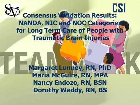 Consensus Validation Results: NANDA, NIC and NOC Categories for Long Term Care of People with Traumatic Brain Injuries Margaret Lunney, RN, PhD Maria McGuire,