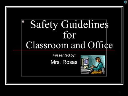 1 Safety Guidelines for Classroom and Office Presented by: Mrs. Rosas.