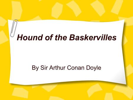 Hound of the Baskervilles By Sir Arthur Conan Doyle.