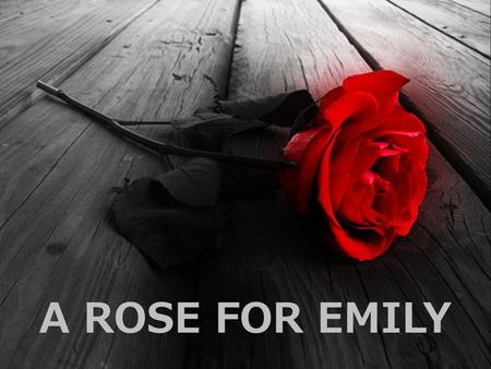 a rose for emily gothic murder One of the gothic elements in a rose for emily is the setting, adilapidated old home emily's lifestyle also has gothic elementssince she is described as odd and lonely.