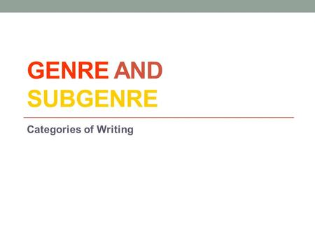 GENRE AND SUBGENRE Categories of Writing. Warm Up Freewrite: You will write non-stop for 10 minutes. You may write about any topic that is on your mind.