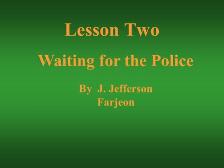 Waiting for the Police By J. Jefferson Farjeon Lesson Two.