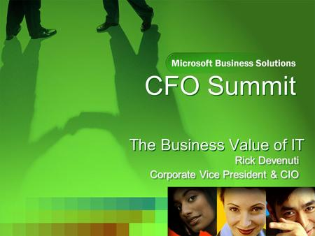 CFO Summit The Business Value of IT Rick Devenuti Corporate Vice President & CIO Rick Devenuti Corporate Vice President & CIO.