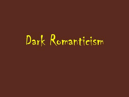 "Dark Romanticism. Objective: Students will begin to study ""Dark Romanticism"" in order to prepare for the study of Poe's work. Warm-up: What are some."