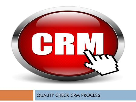 QUALITY CHECK CRM PROCESS. Introduction  The Client's Website has Inbound Recorded Calls & Outbound Recorded Calls.  Agents must have Good Understanding.