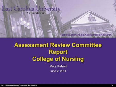Institutional Planning, Assessment & Research 2010 Institutional Planning, Assessment & Research Assessment Review Committee Report College of Nursing.
