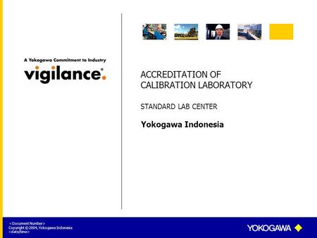 Yokogawa Indonesia < Document Number> Copyright © 2004, Yokogawa Indonesia ACCREDITATION OF CALIBRATION LABORATORY STANDARD LAB CENTER.
