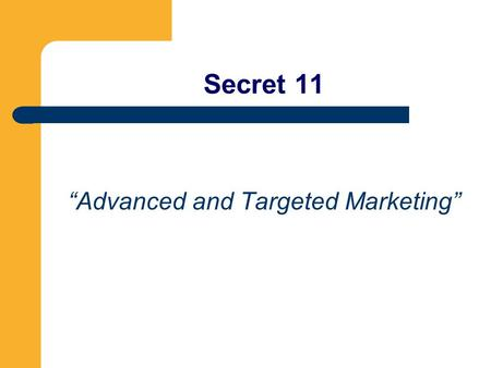 "Secret 11 ""Advanced and Targeted Marketing"". ""Be Someone, Do Something and Be Somewhere"". Dan Kennedy."