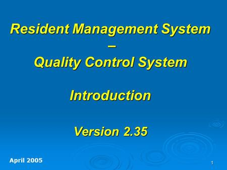 1 Resident Management System – Quality Control System Introduction Version 2.35 April 2005.