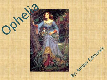 Ophelia By: Amber Edmunds. Quote 1 Quote 4 Quote 3 Quote 6 Quote 5 Quote 2 Quote 8 Quote 9 Quote 7 Quote 10 Poem 1 Poem 2.