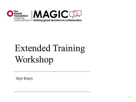 1 Extended Training Workshop Glyn Elwyn. Workshop outline Extended Training Workshop 2.