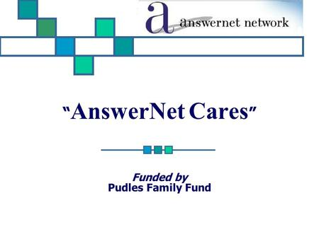 """ AnswerNet Cares "" Funded by Pudles Family Fund."